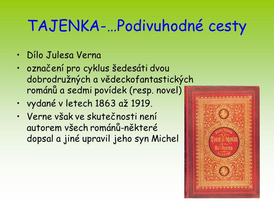 TAJENKA-…Podivuhodné cesty Dílo Julesa Verna označení pro cyklus šedesáti dvou dobrodružných a vědeckofantastických románů a sedmi povídek (resp. nove