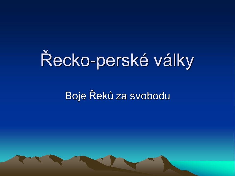 Řecko-perské války Řecko-perské války Boje Řeků za svobodu