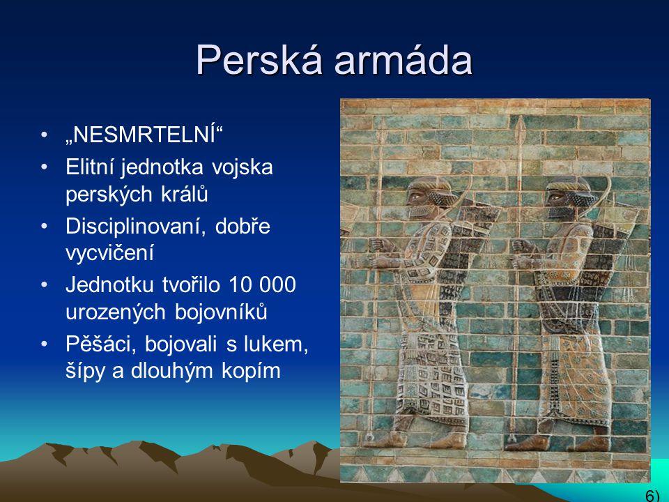"""Perská armáda """"NESMRTELNÍ"""" Elitní jednotka vojska perských králů Disciplinovaní, dobře vycvičení Jednotku tvořilo 10 000 urozených bojovníků Pěšáci, b"""