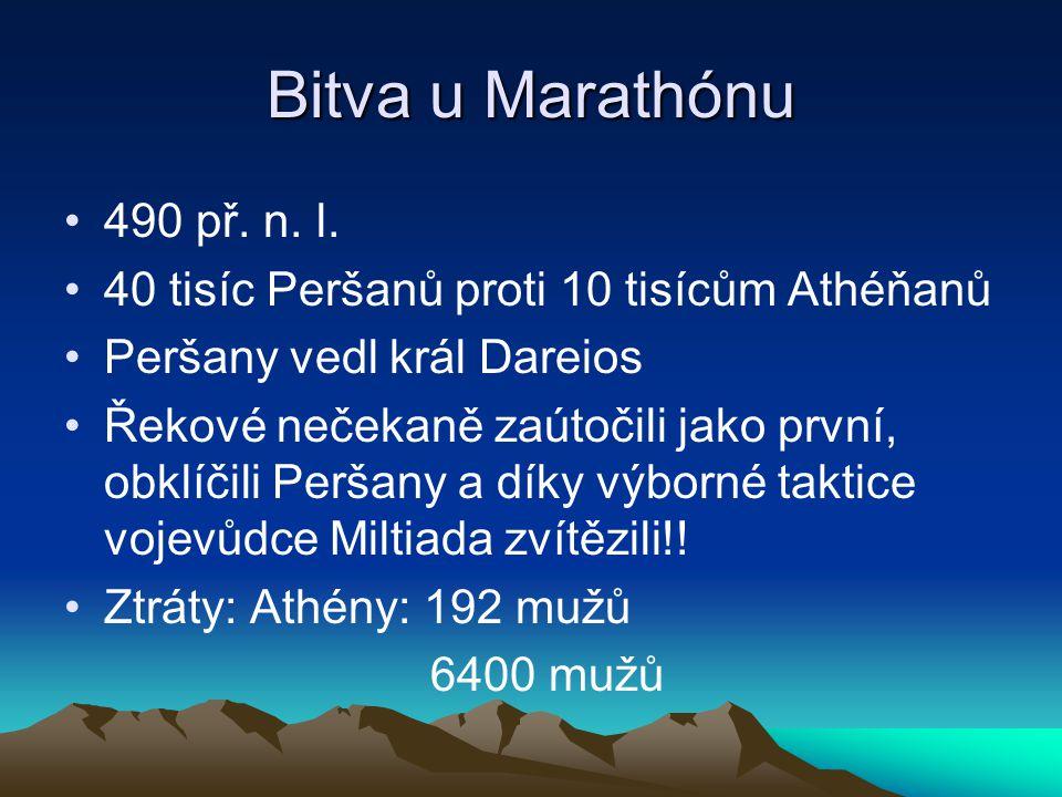 Bitva u Marathónu 490 př. n. l. 40 tisíc Peršanů proti 10 tisícům Athéňanů Peršany vedl král Dareios Řekové nečekaně zaútočili jako první, obklíčili P