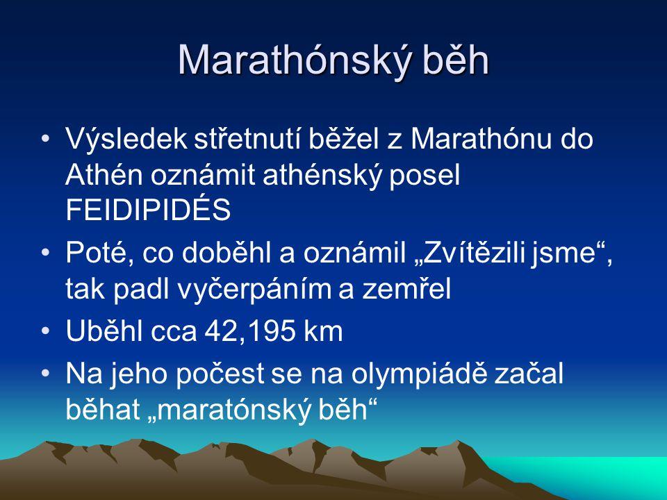 """Marathónský běh Výsledek střetnutí běžel z Marathónu do Athén oznámit athénský posel FEIDIPIDÉS Poté, co doběhl a oznámil """"Zvítězili jsme"""", tak padl v"""