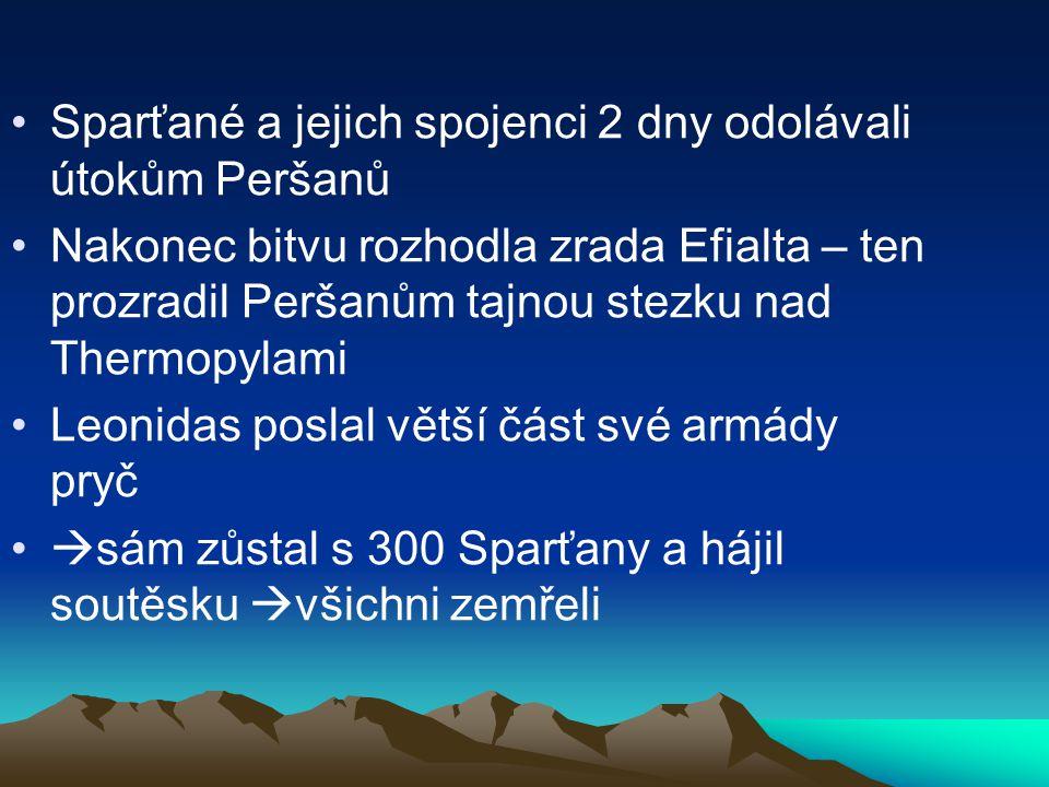 Sparťané a jejich spojenci 2 dny odolávali útokům Peršanů Nakonec bitvu rozhodla zrada Efialta – ten prozradil Peršanům tajnou stezku nad Thermopylami