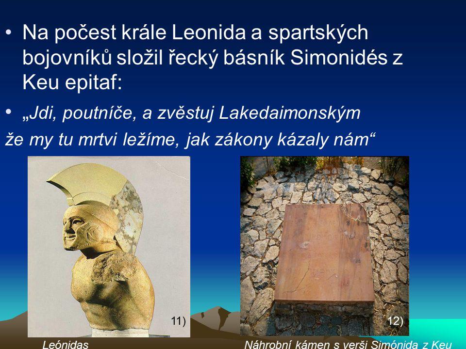 """Na počest krále Leonida a spartských bojovníků složil řecký básník Simonidés z Keu epitaf: """" Jdi, poutníče, a zvěstuj Lakedaimonským že my tu mrtvi le"""