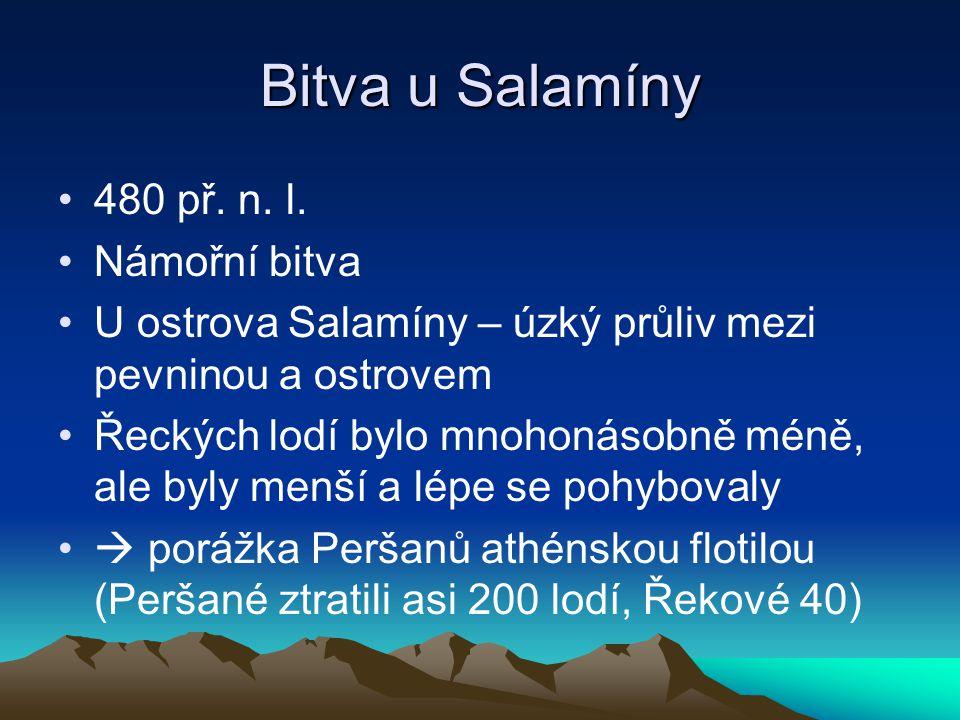 Bitva u Salamíny 480 př. n. l. Námořní bitva U ostrova Salamíny – úzký průliv mezi pevninou a ostrovem Řeckých lodí bylo mnohonásobně méně, ale byly m