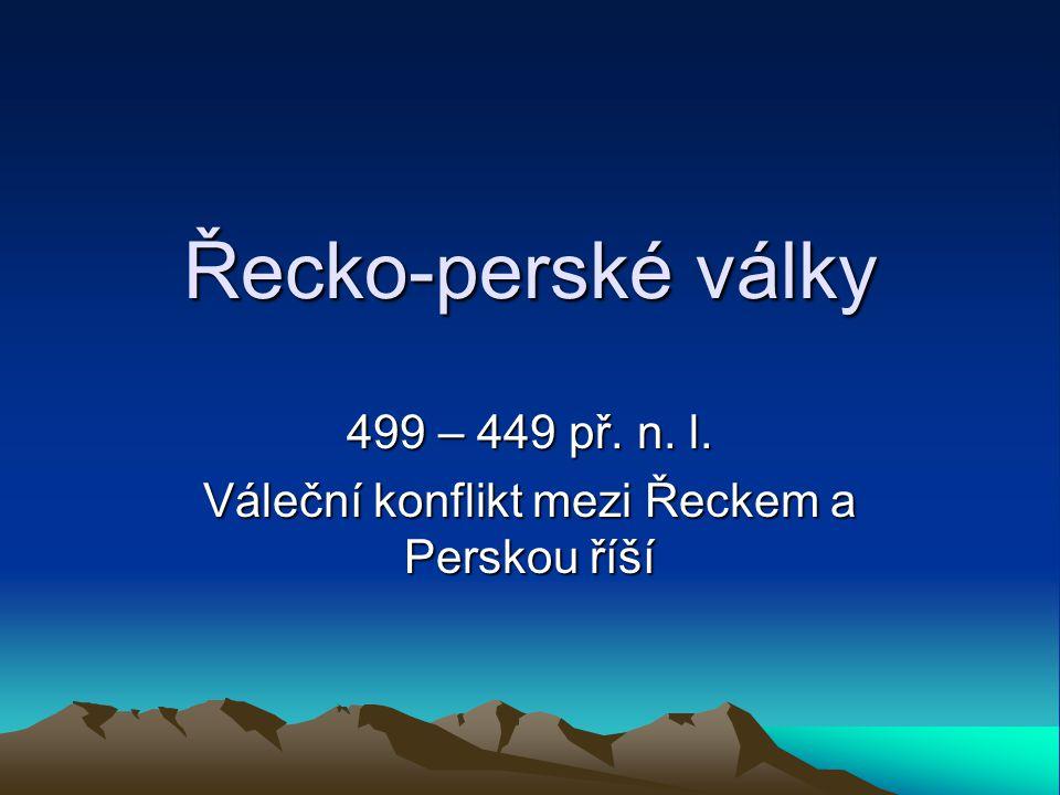 Příčiny války Perská říše ovládla řecká města v Malé Asii  tato města se vzbouřila proti perské nadvládě, pomohly jim i Athény  povstání však nebylo úspěšné  athénská pomoc se stala záminkou pro útok Perské říše na Řecko (potrestání Athén za pomoc vzbouřencům)