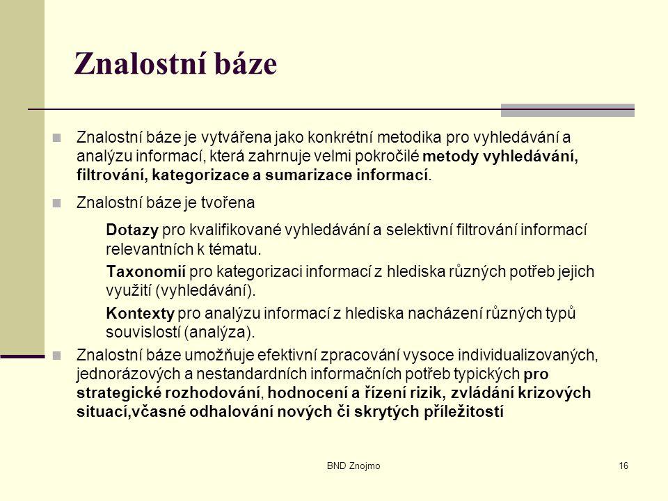 BND Znojmo16 Znalostní báze Znalostní báze je vytvářena jako konkrétní metodika pro vyhledávání a analýzu informací, která zahrnuje velmi pokročilé metody vyhledávání, filtrování, kategorizace a sumarizace informací.