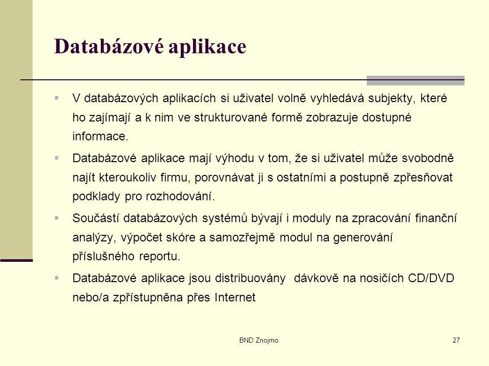 BND Znojmo27 Databázové aplikace  V databázových aplikacích si uživatel volně vyhledává subjekty, které ho zajímají a k nim ve strukturované formě zobrazuje dostupné informace.