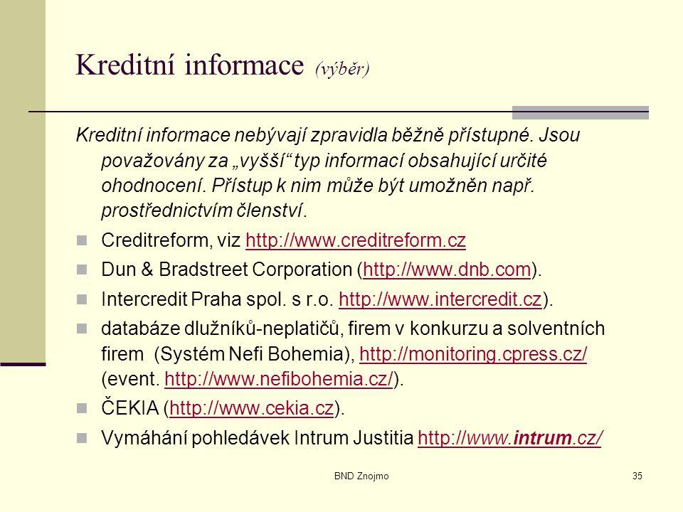 """BND Znojmo35 Kreditní informace (výběr) Kreditní informace nebývají zpravidla běžně přístupné. Jsou považovány za """"vyšší"""" typ informací obsahující urč"""