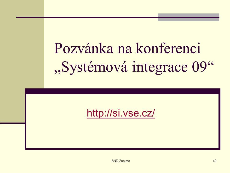 """BND Znojmo42 Pozvánka na konferenci """"Systémová integrace 09"""" http://si.vse.cz/"""