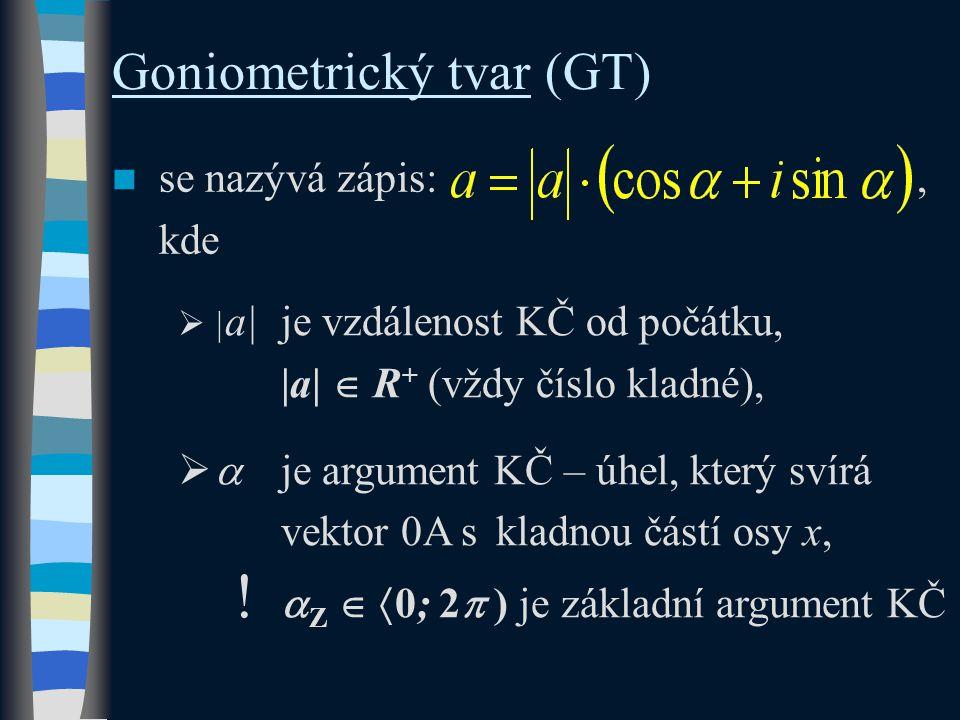 POZOR! Komplexnímu číslu 0 nepřiřazujeme goniometrický tvar.
