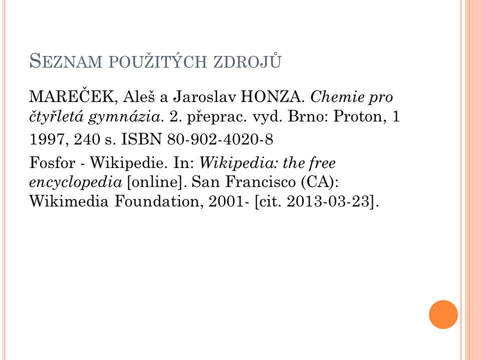S EZNAM POUŽITÝCH ZDROJŮ MAREČEK, Aleš a Jaroslav HONZA. Chemie pro čtyřletá gymnázia. 2. přeprac. vyd. Brno: Proton, 1 1997, 240 s. ISBN 80-902-4020-