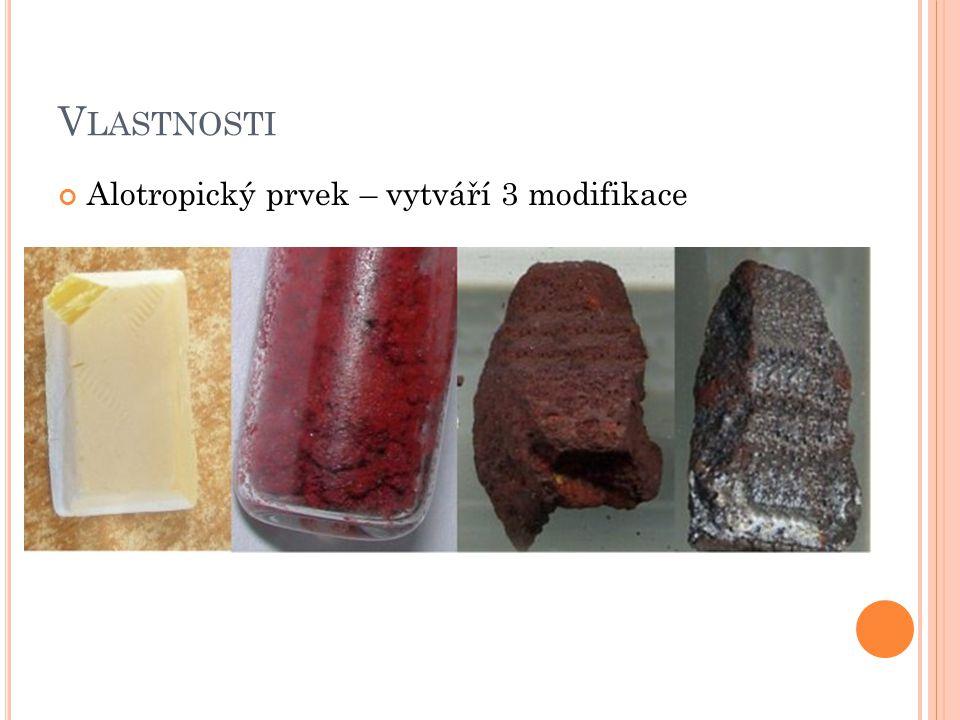 V LASTNOSTI Alotropický prvek – vytváří 3 modifikace