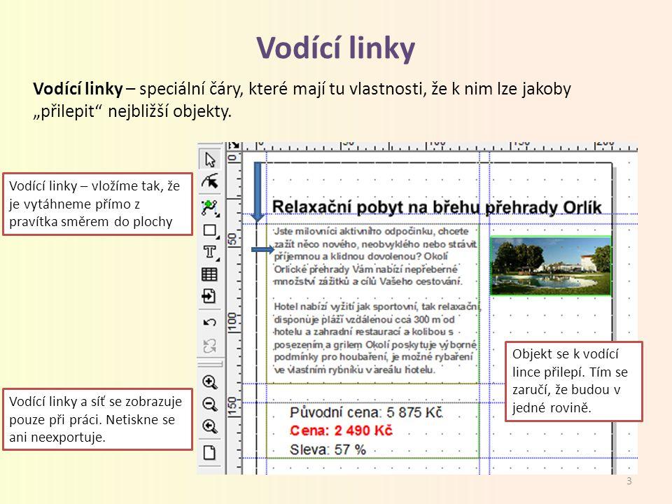 """Vodící linky Vodící linky – speciální čáry, které mají tu vlastnosti, že k nim lze jakoby """"přilepit"""" nejbližší objekty. Vodící linky – vložíme tak, že"""