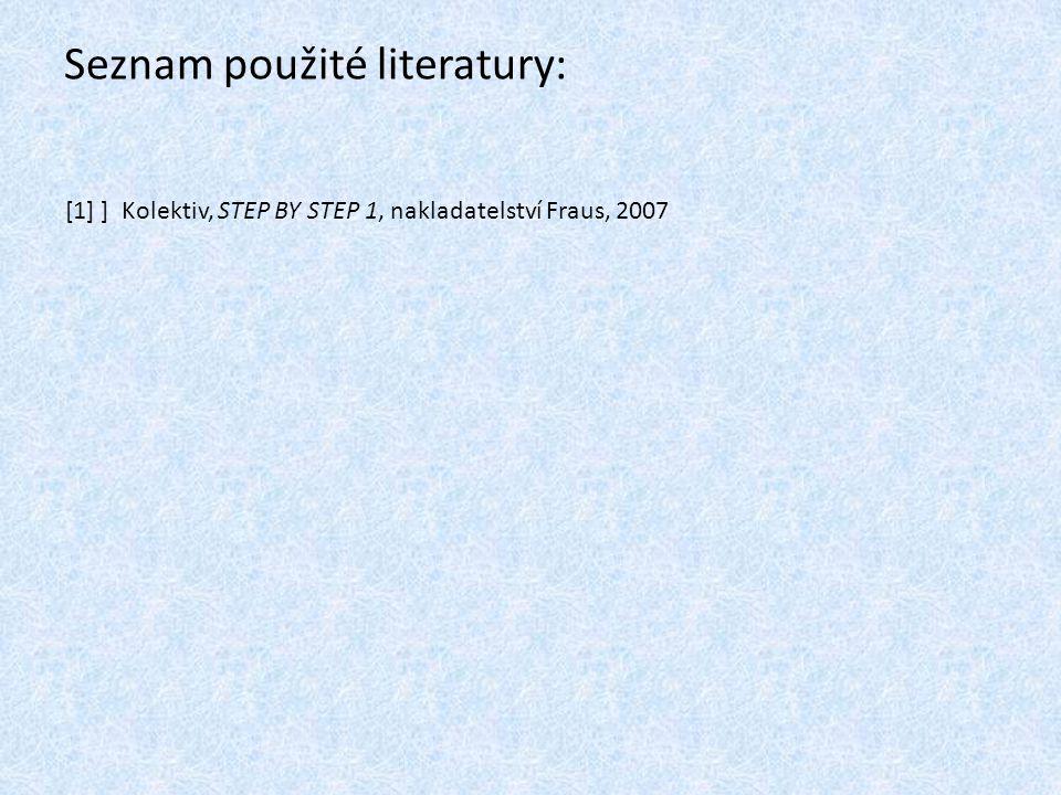 Seznam použité literatury: [1] ] Kolektiv, STEP BY STEP 1, nakladatelství Fraus, 2007