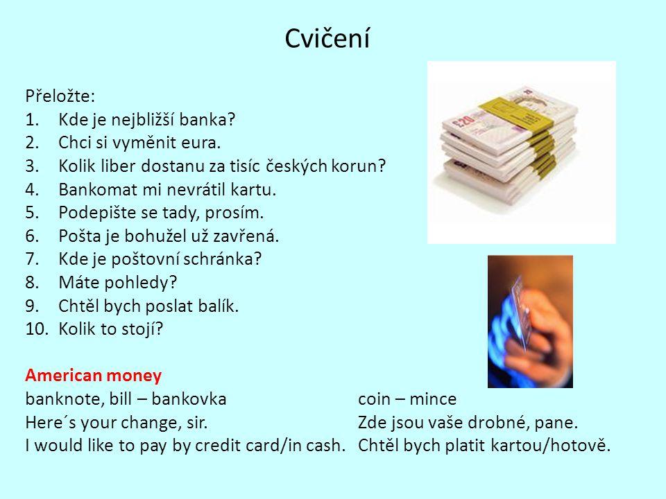 Praktická cvičení [1] Doplňte: 1.Good afternoon.I´d like to change some American dollars …………..