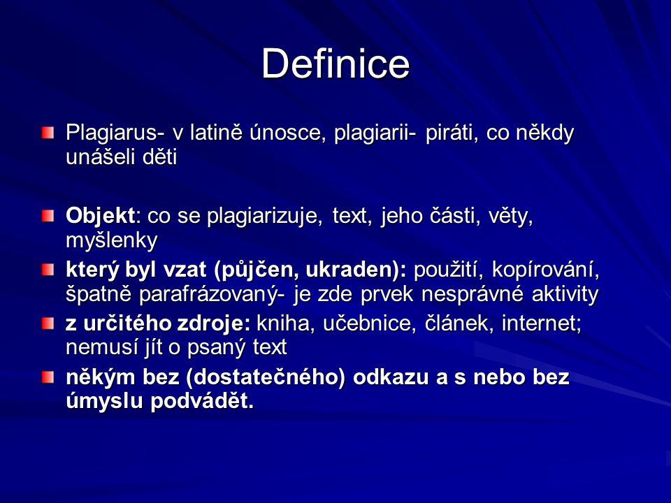 Definice Plagiarus- v latině únosce, plagiarii- piráti, co někdy unášeli děti Objekt: co se plagiarizuje, text, jeho části, věty, myšlenky který byl v