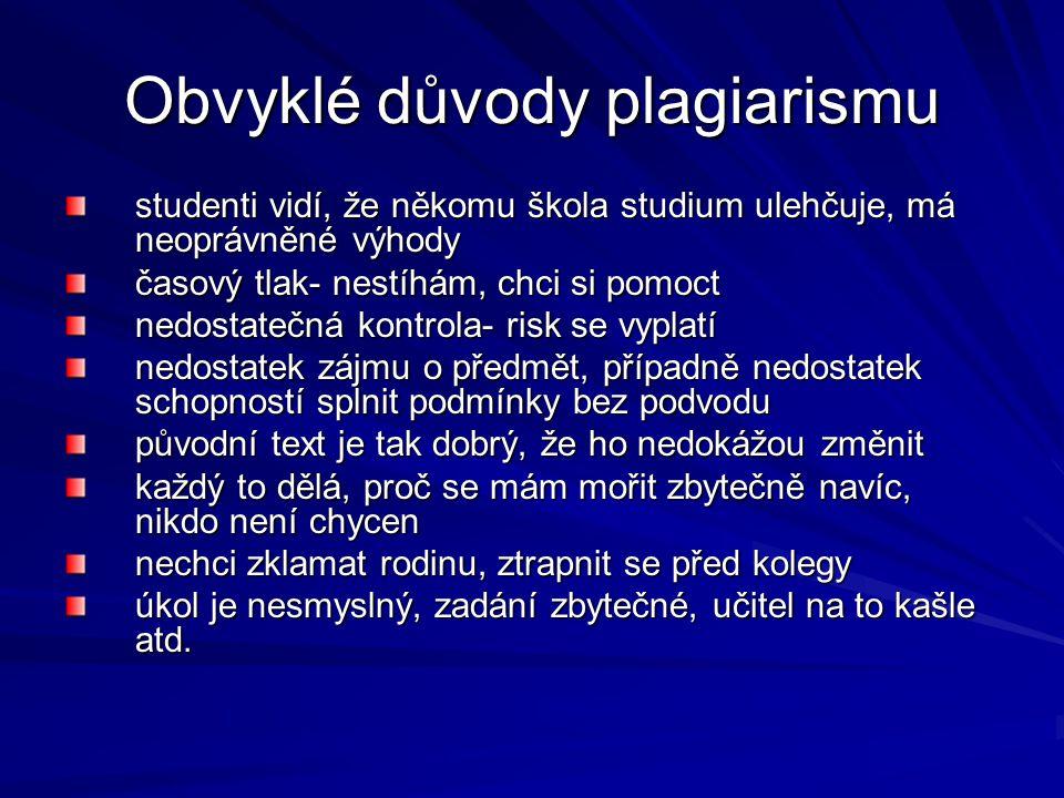 Obvyklé důvody plagiarismu studenti vidí, že někomu škola studium ulehčuje, má neoprávněné výhody časový tlak- nestíhám, chci si pomoct nedostatečná k
