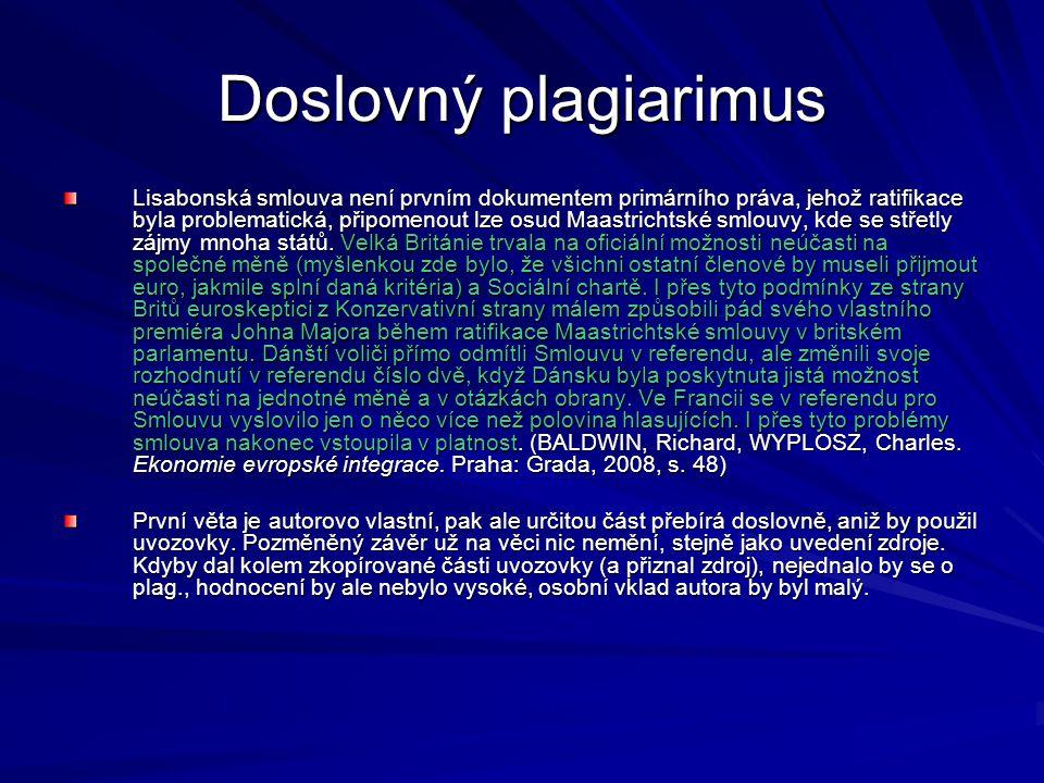 Doslovný plagiarimus Lisabonská smlouva není prvním dokumentem primárního práva, jehož ratifikace byla problematická, připomenout lze osud Maastrichts