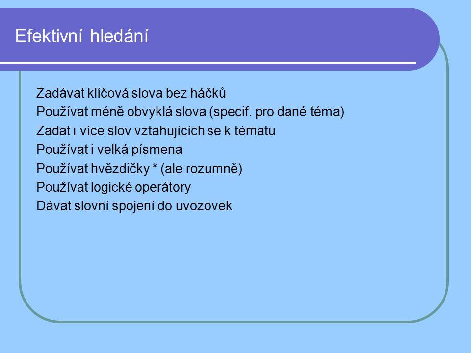 Efektivní hledání Zadávat klíčová slova bez háčků Používat méně obvyklá slova (specif.
