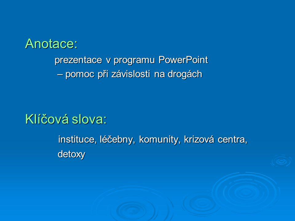 Anotace: prezentace v programu PowerPoint – pomoc při závislosti na drogách – pomoc při závislosti na drogách Klíčová slova: instituce, léčebny, komunity, krizová centra, instituce, léčebny, komunity, krizová centra, detoxy detoxy