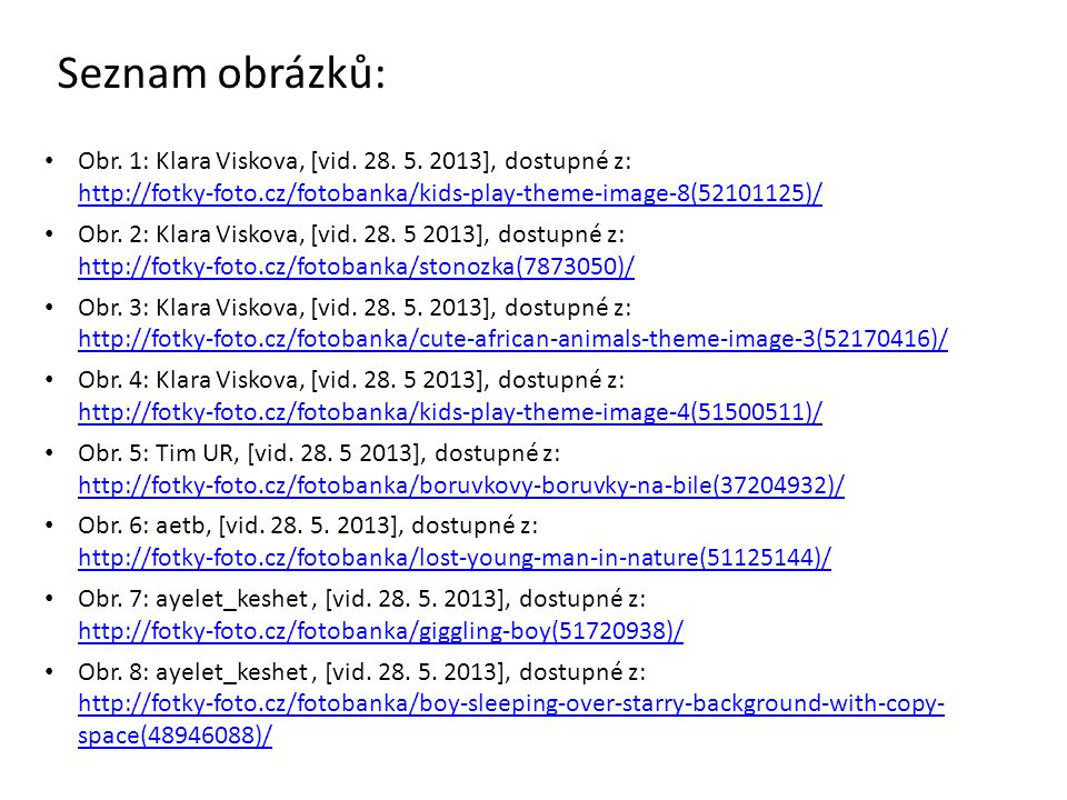 Seznam obrázků: Obr. 1: Klara Viskova, [vid. 28. 5. 2013], dostupné z: http://fotky-foto.cz/fotobanka/kids-play-theme-image-8(52101125)/ http://fotky-
