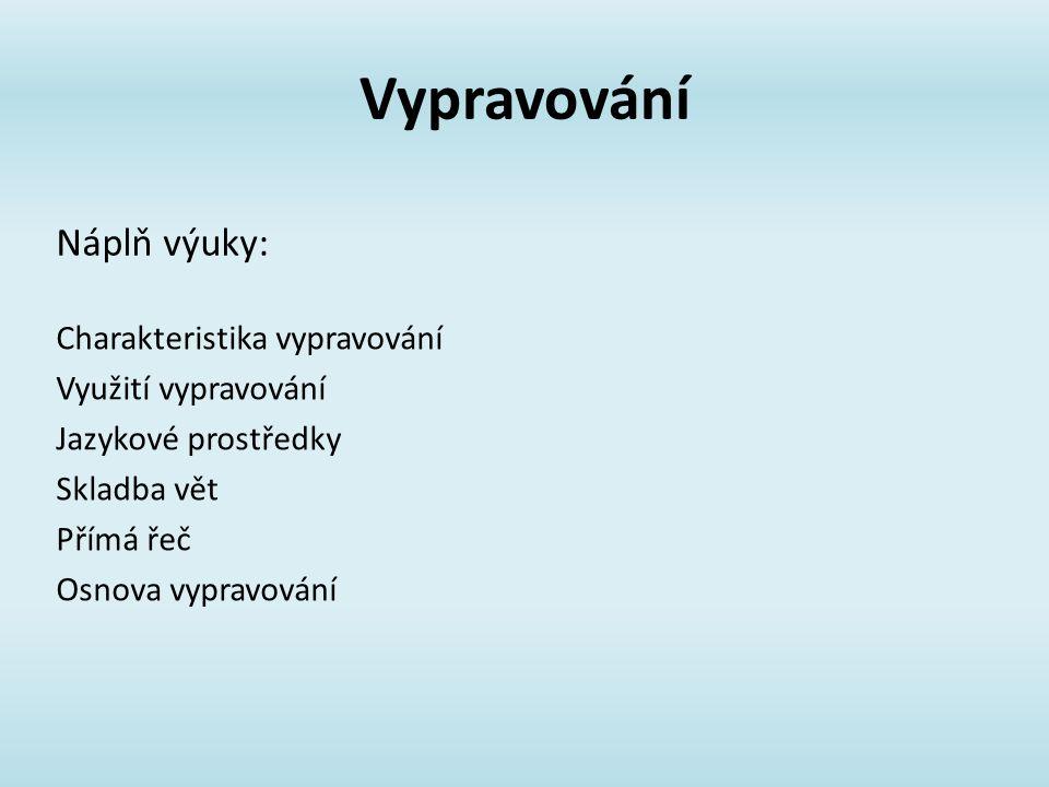 Vypravování Charakteristika vypravování Využití vypravování Jazykové prostředky Skladba vět Přímá řeč Osnova vypravování Náplň výuky: