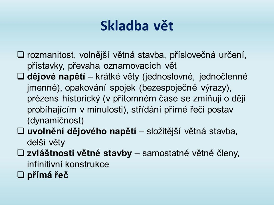 Seznam použité literatury: [1] SOCHROVÁ, Marie, Český jazyk v kostce pro střední školy, 2.