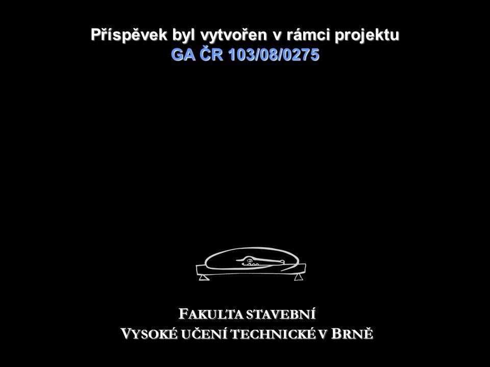Příspěvek byl vytvořen v rámciprojektu GA ČR 103/08/0275 Příspěvek byl vytvořen v rámci projektu GA ČR 103/08/0275 F AKULTA STAVEBNÍ V YSOKÉ UČENÍ TECHNICKÉ V B RNĚ