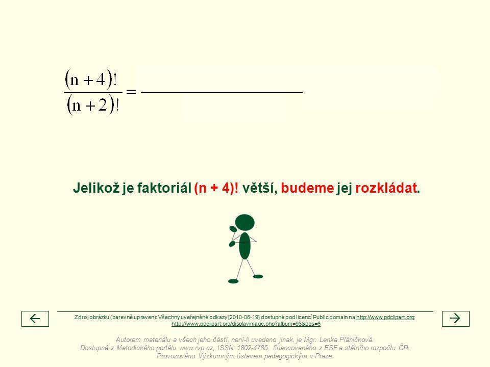   Jelikož je faktoriál (n + 4). větší, budeme jej rozkládat.