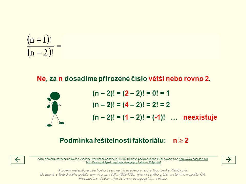 (n – 2). = (2 – 2). = 0. = 1   Ne, za n dosadíme přirozené číslo větší nebo rovno 2.
