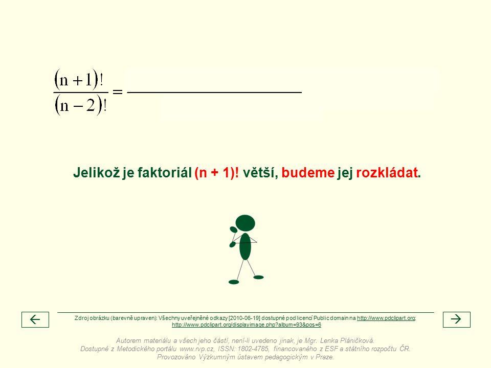   Jelikož je faktoriál (n + 1). větší, budeme jej rozkládat.