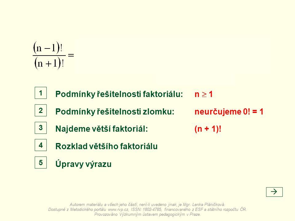 Podmínky řešitelnosti faktoriálu:  n  1 Podmínky řešitelnosti zlomku: Najdeme větší faktoriál: Rozklad většího faktoriálu Úpravy výrazu neurčujeme 0.