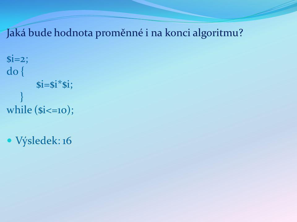 Jaká bude hodnota proměnné a na konci algoritmu.