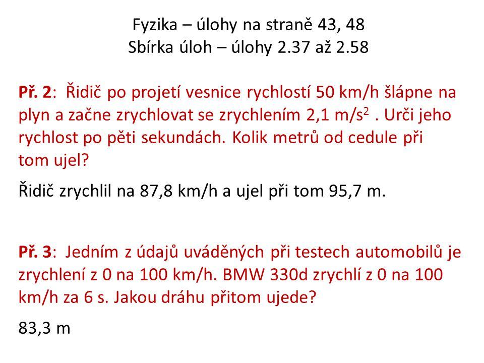 Fyzika – úlohy na straně 43, 48 Sbírka úloh – úlohy 2.37 až 2.58 Př. 2: Řidič po projetí vesnice rychlostí 50 km/h šlápne na plyn a začne zrychlovat s