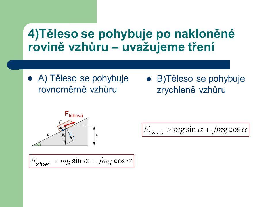4)Těleso se pohybuje po nakloněné rovině vzhůru – uvažujeme tření A) Těleso se pohybuje rovnoměrně vzhůru B)Těleso se pohybuje zrychleně vzhůru F taho
