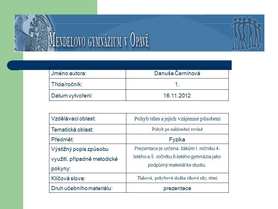 Jméno autora:Danuše Černínová Třída/ročník:1. Datum vytvoření:16.11.2012 Vzdělávací oblast: Pohyb těles a jejich vzájemné působení Tematická oblast: P