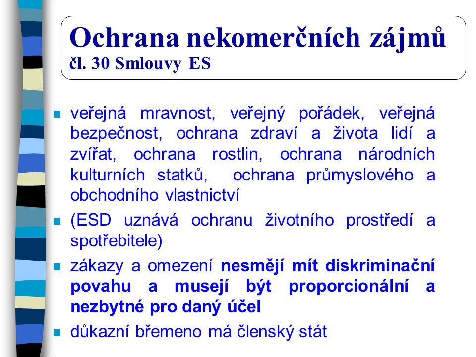 Ochrana nekomerčních zájmů čl. 30 Smlouvy ES n veřejná mravnost, veřejný pořádek, veřejná bezpečnost, ochrana zdraví a života lidí a zvířat, ochrana r