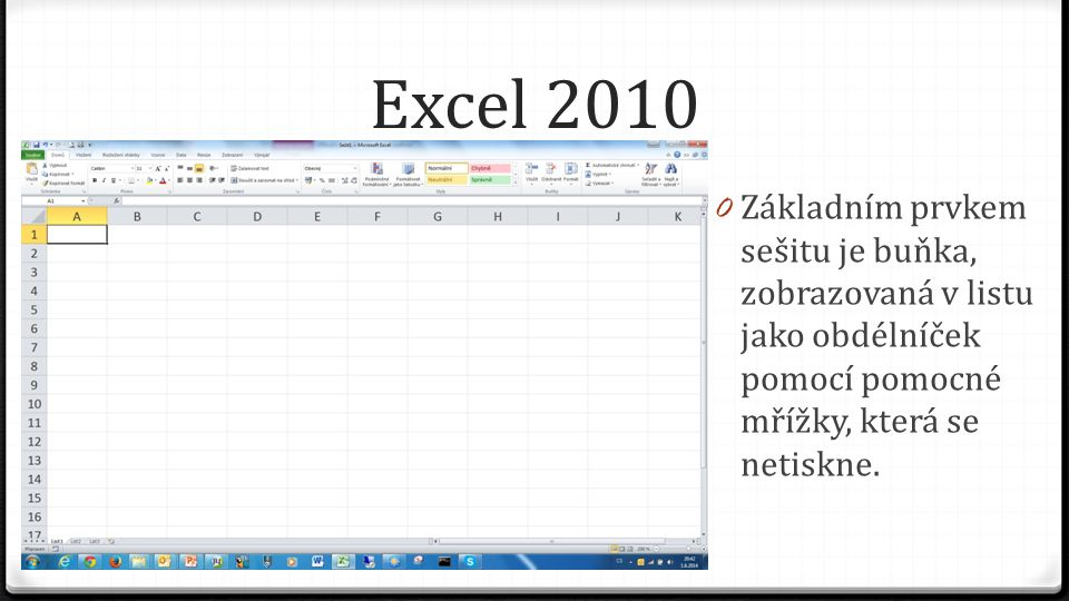 Excel 2010 0 Základním prvkem sešitu je buňka, zobrazovaná v listu jako obdélníček pomocí pomocné mřížky, která se netiskne.