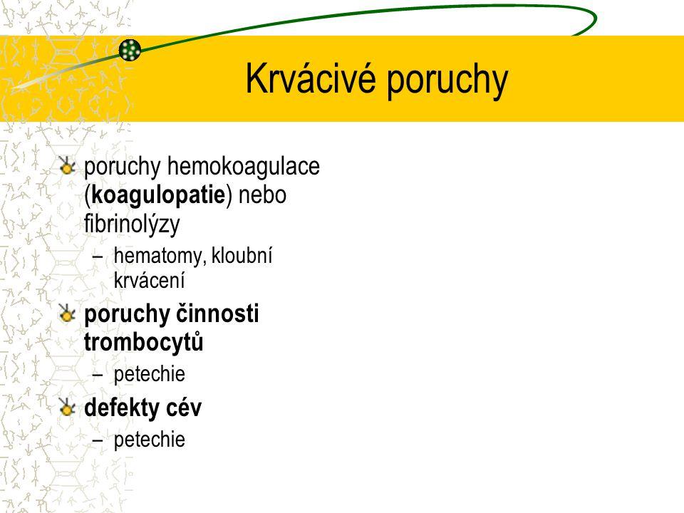 Krvácivé poruchy poruchy hemokoagulace ( koagulopatie ) nebo fibrinolýzy –hematomy, kloubní krvácení poruchy činnosti trombocytů –petechie defekty cév