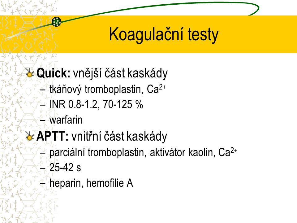 Koagulační testy Quick: vnější část kaskády –tkáňový tromboplastin, Ca 2+ –INR 0.8-1.2, 70-125 % –warfarin APTT: vnitřní část kaskády –parciální tromb