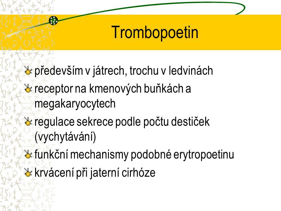 Trombopoetin především v játrech, trochu v ledvinách receptor na kmenových buňkách a megakaryocytech regulace sekrece podle počtu destiček (vychytáván