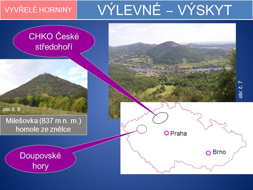 VYVŘELÉ HORNINY VÝLEVNÉ ‒ VÝSKYT obr. č. 7 obr. č. 6 Milešovka (837 m n. m.) homole ze znělce Praha Brno Doupovské hory CHKO České středohoří