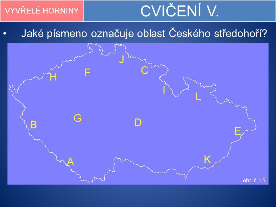 VYVŘELÉ HORNINY CVIČENÍ V. Jaké písmeno označuje oblast Českého středohoří? B K J A I H F D C L E G obr. č. 15