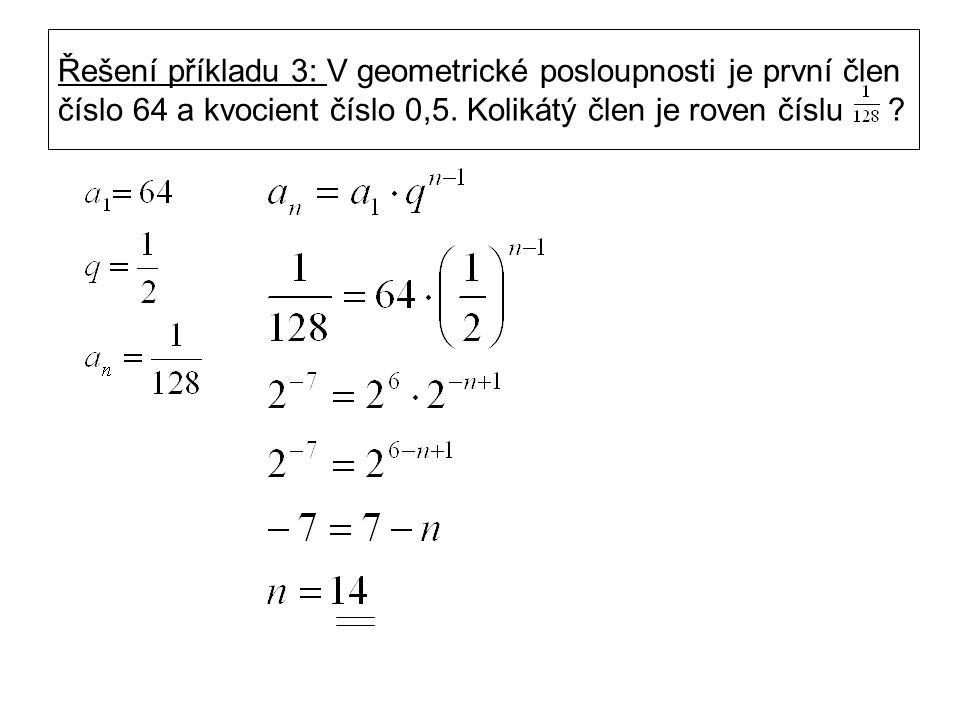Řešení příkladu 3: V geometrické posloupnosti je první člen číslo 64 a kvocient číslo 0,5.