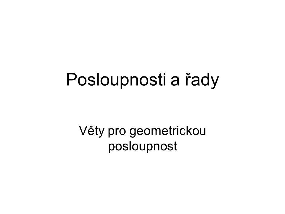 Věty pro geometrické posloupnosti 1.V GP se zadaným prvním členem a 1 a kvocientem q platí: 2.