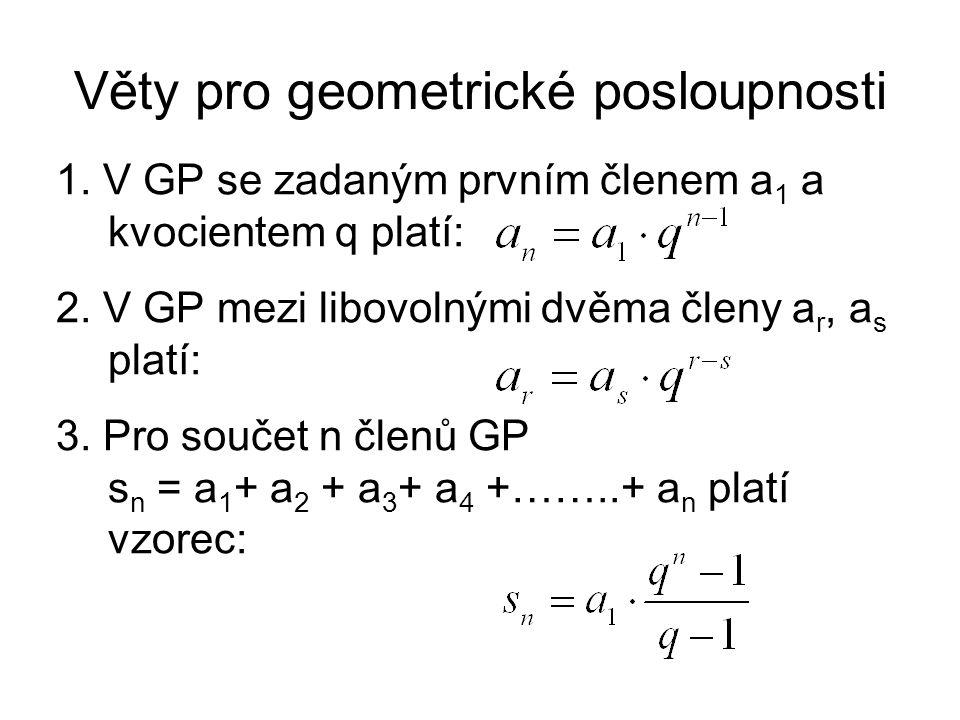 Věty pro geometrické posloupnosti 1. V GP se zadaným prvním členem a 1 a kvocientem q platí: 2.