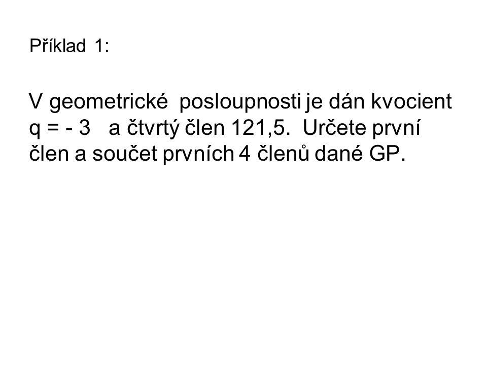 Řešení příkladu 1: V geometrické posloupnosti je dán kvocient, číslo - 3 a čtvrtý člen číslo 121,5.