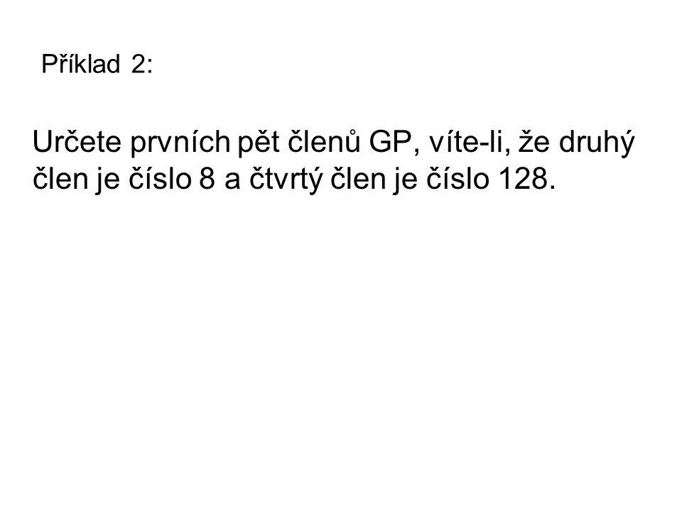 Řešení příkladu 2: Určete prvních pět členů GP, víte-li, že druhý člen je číslo 8 a čtvrtý člen je číslo 128.