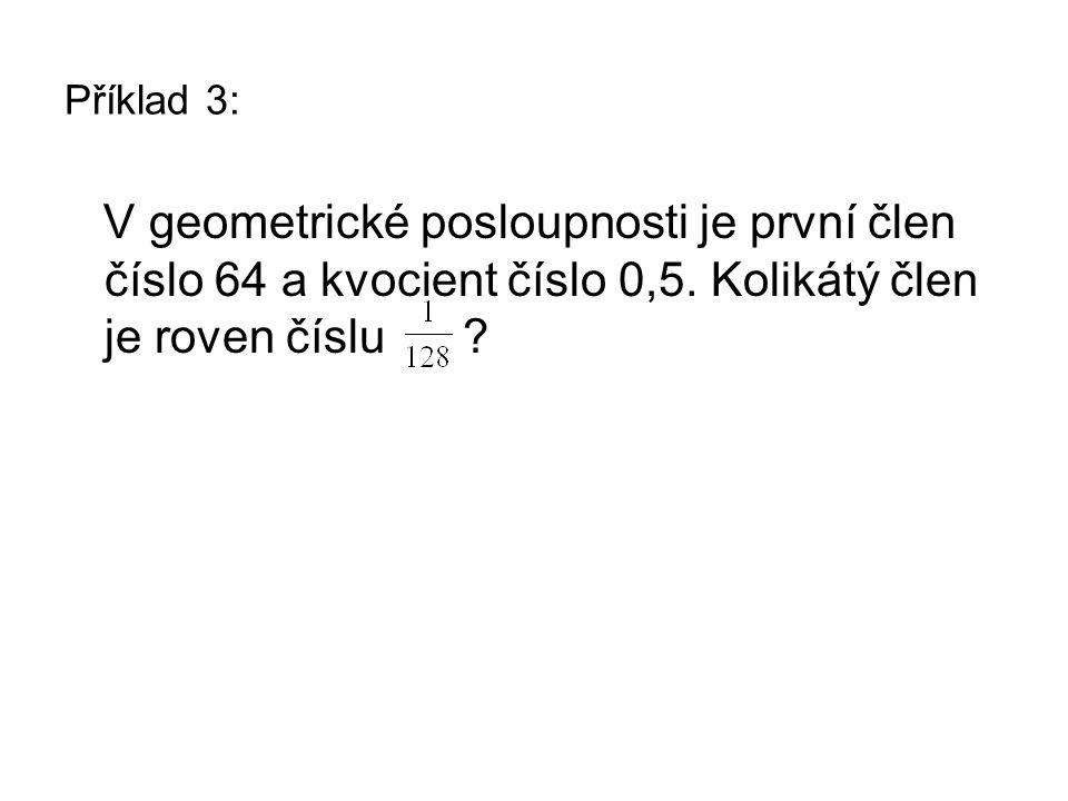 Příklad 3: V geometrické posloupnosti je první člen číslo 64 a kvocient číslo 0,5.