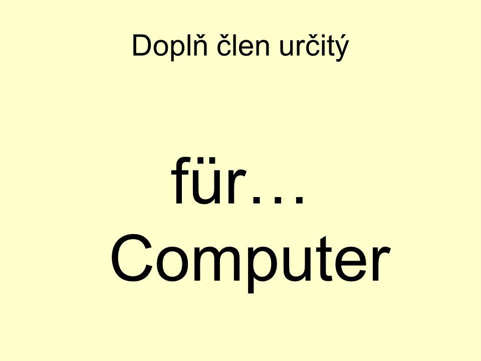 Doplň člen určitý für… Computer